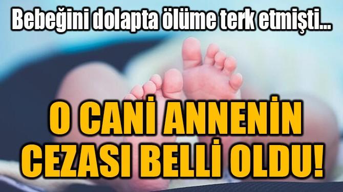 O CANİ ANNENİN CEZASI BELLİ OLDU!