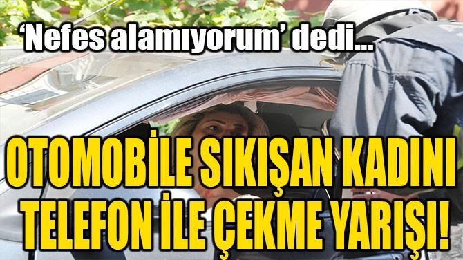 OTOMOBİLE SIKIŞAN KADINI TELEFON İLE ÇEKME YARIŞI!