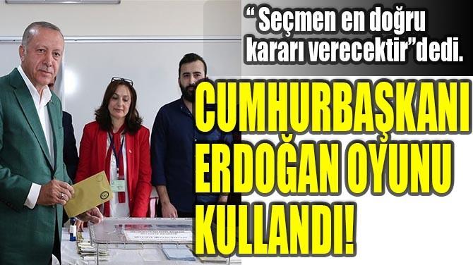 CUMHURBAŞKANI ERDOĞAN OYUNU KULLANDI!