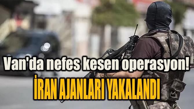 VAN'DA NEFES KESEN OPERASYON! İRAN AJANLARI YAKALANDI