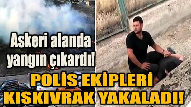 ASKERİ ALANDA YANGIN ÇIKARDI!