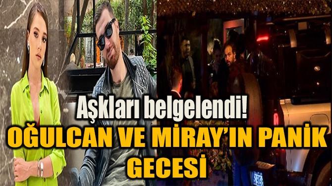 OĞULCAN VE MİRAY'IN AŞKLARI BELGELENDİ!