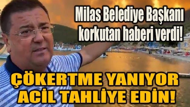 """""""ÇÖKERTME YANIYOR, ACİL TAHLİYE EDİN!"""""""