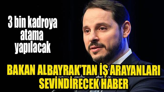 BERAT ALBAYRAK'TAN MÜJDELİ HABER