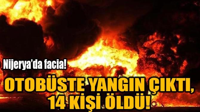 OTOBÜSTE YANGIN ÇIKTI, 14 KİŞİ ÖLDÜ!