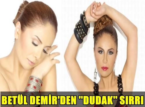 BAŞARILI POPÇU BETÜL DEMİR'DEN ''DUDAK'' SIRRI! DETAYLAR İÇİN TIKLAYIN!..