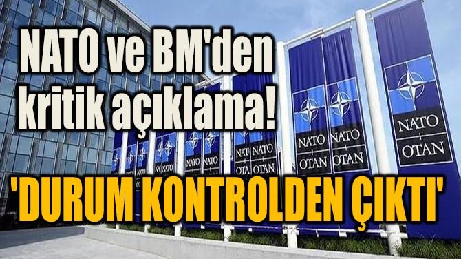 NATO VE BM'DEN KRİTİK AÇIKLAMA!