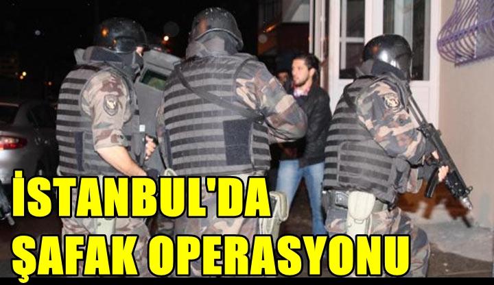 FLAŞ! İSTANBUL'DA ŞAFAK OPERASYONU! NARKOTİK ŞUBE MÜDÜRLÜĞÜ EKİPLERİNİN DÜZENLEDİĞİ BASKINA, ÖZEL HAREKAT POLİSLERİ DE KATILDI!