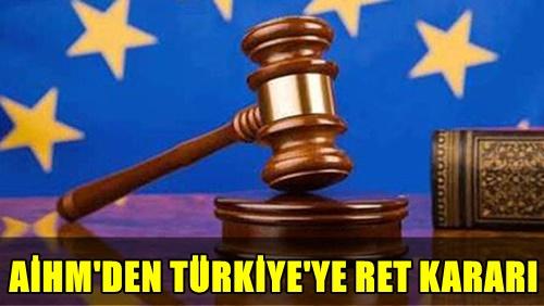 FLAŞ! AVRUPA İNSAN HAKLARI MAHKEMESİNDEN TÜRKİYE'YE BİR RET KARARI DAHA! DETAYLAR İÇİN TIKLAYIN!..