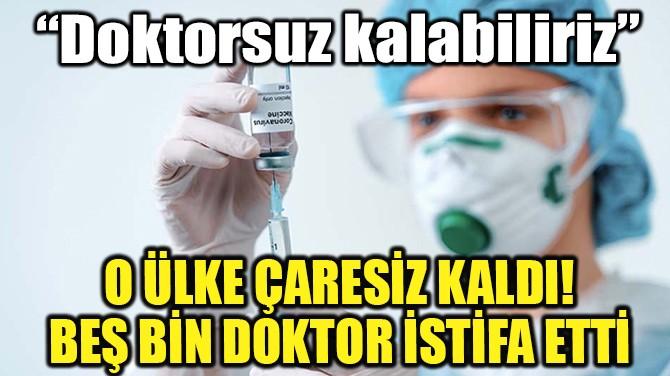 """UKRAYNA ÇARESİZ KALDI! """"DOKTORSUZ KALABİLİRİZ"""""""