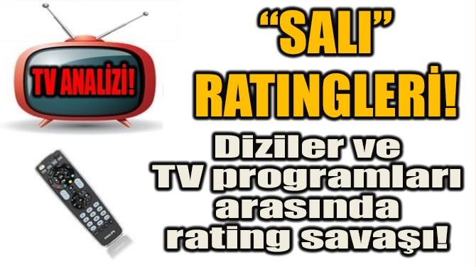 DİZİLER VE TV PROGRAMLARI ARASINDA RATING SAVAŞI!