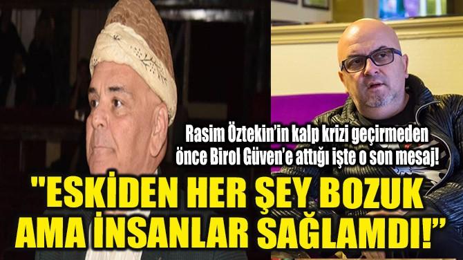 """""""ESKİDEN HER ŞEY BOZUK  AMA İNSANLAR SAĞLAMDI!"""""""