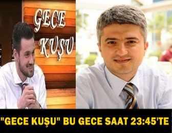 """""""GECE KUŞU""""NA BU GECE  OP. DR. İLKER ABCI GELİYOR!"""