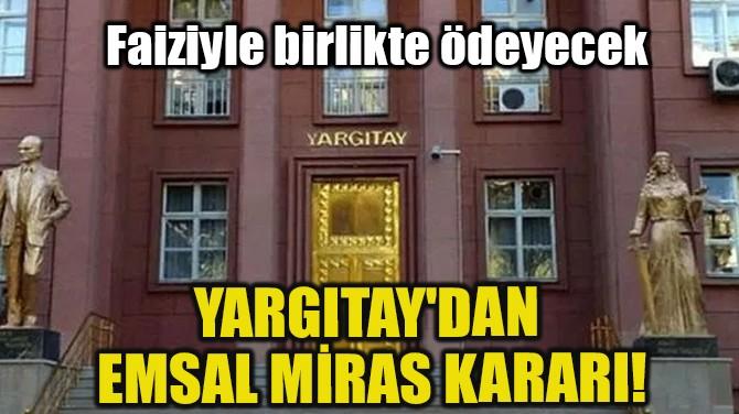 YARGITAY'DAN EMSAL MİRAS KARARI!