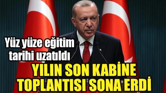 YILIN SON KABİNE TOPLANTISI SONA ERDİ!..