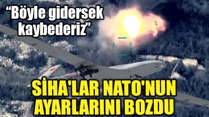 SİHA'LAR NATO'NUN AYARLARINI BOZDU!