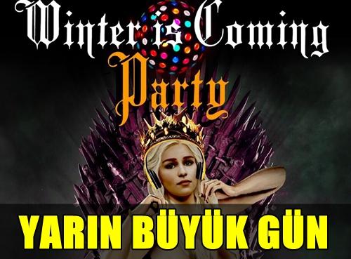 "FLAŞ! GAME OF THRONES TEMALI ""WINTER IS COMING PARTY"" YARIN YERİ YERİNDEN OYNATMAYA HAZIRLANIYOR!.."