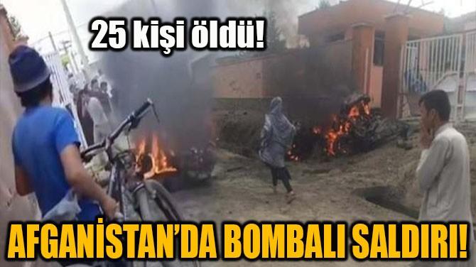 AFGANİSTAN'DA BOMBALI SALDIRI!