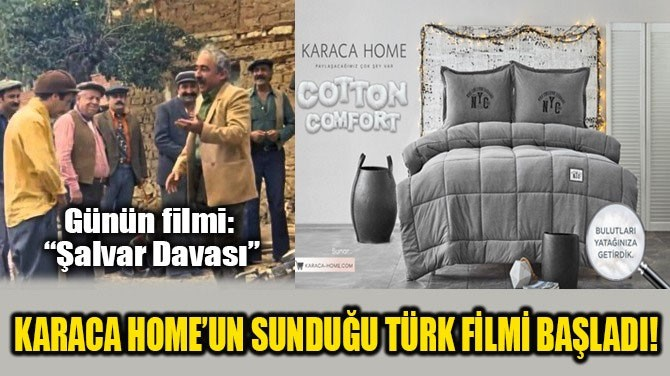 KARACA HOME'UN SUNDUĞU TÜRK FİLMİ BAŞLADI!