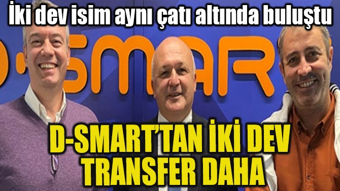 D-SMART'TAN İKİ DEV TRANSFER DAHA