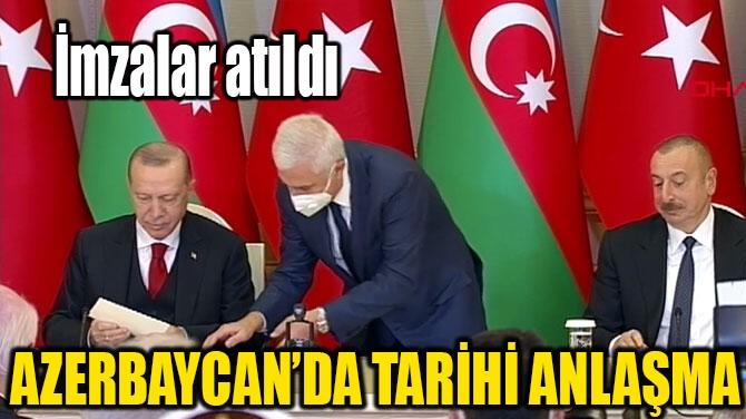 AZERBAYCAN'DA TARİHİ ANLAŞMA