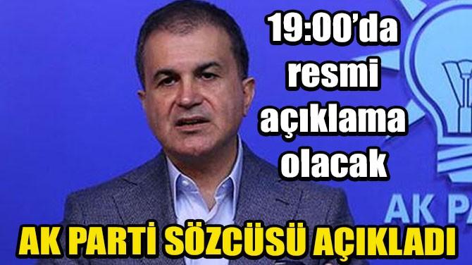 AK PARTİ SÖZCÜSÜ AÇIKLADI!