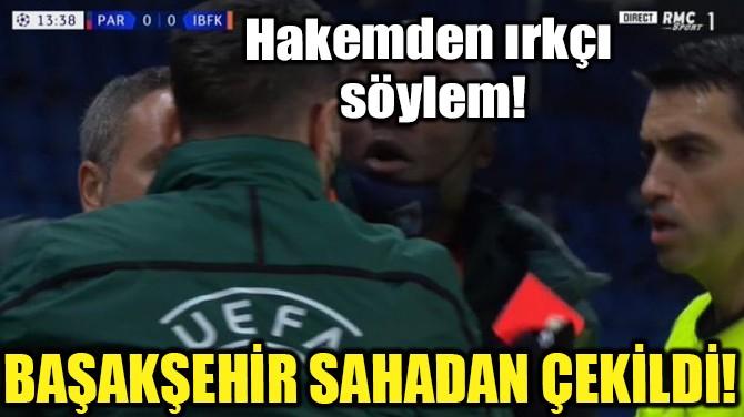 PSG - BAŞAKŞEHİR MAÇINDA ŞOKE EDEN IRKÇI İFADELER!..