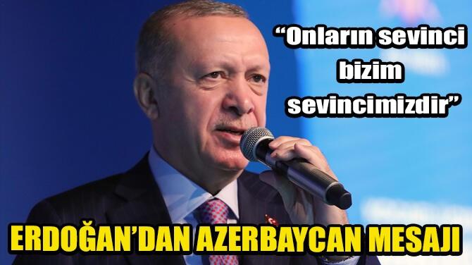 ERDOĞAN'DAN AZERBAYCAN MESAJI