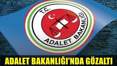 ADALET BAKANLIĞI'NDA GÖZALTILAR SÜRÜYOR!.. 124 KİŞİ GÖZALTINA ALINDI!..