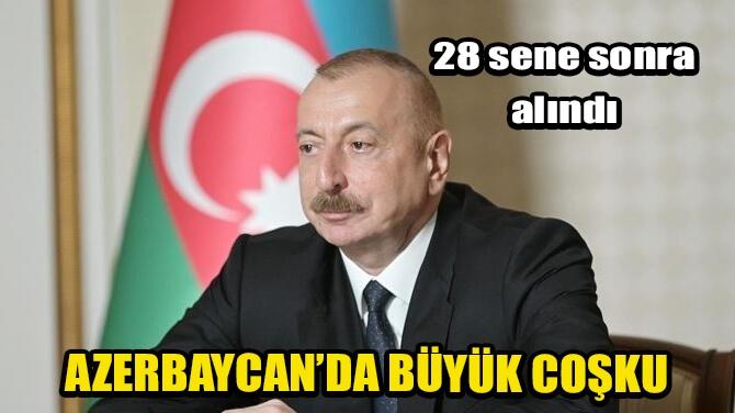 AZERBAYCAN'DA BÜYÜK COŞKU