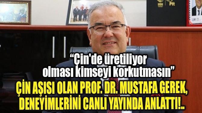 ÇİN AŞISI OLAN PROF. DR. MUSTAFA GEREK, DENEYİMLERİNİ ANLATTI!..