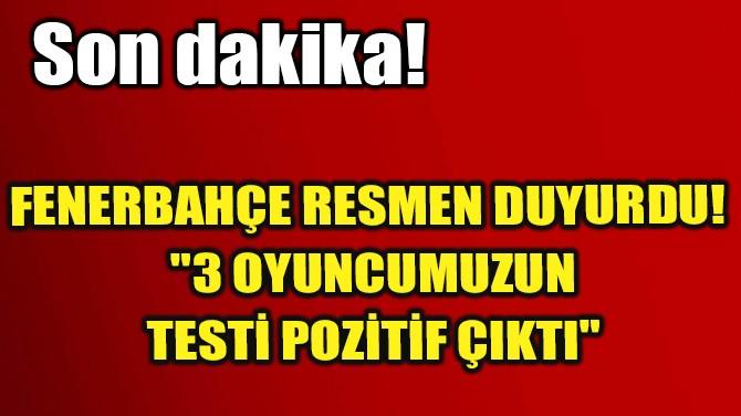 FENERBAHÇE'DE 3 FUTBOLCUNUN TEST SONUCU POZİTİF ÇIKTI!..