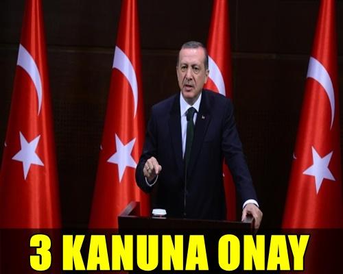 FLAŞ! CUMHURBAŞKANI RECEP TAYYİP ERDOĞAN 3 KANUNU ONAYLADI!..