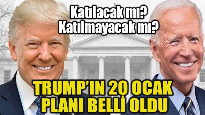 TRUMP'IN 20 OCAK PLANI BELLİ OLDU