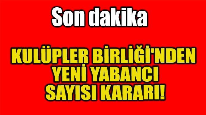 KULÜPLER BİRLİĞİ'NDEN YENİ YABANCI SAYISI KARARI!