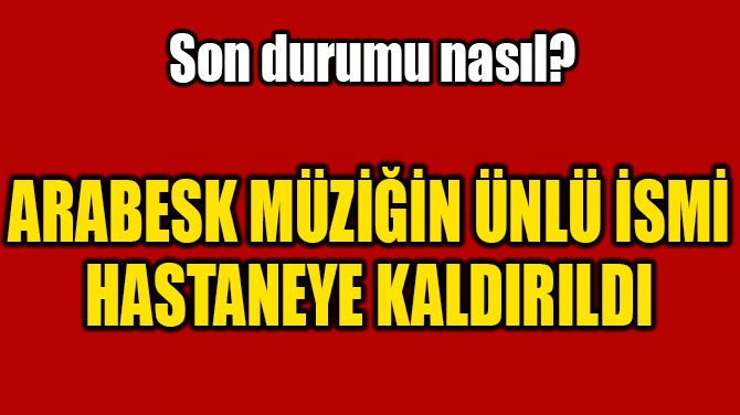 HAKAN TAŞIYAN HASTANEYE KALDIRILDI!..
