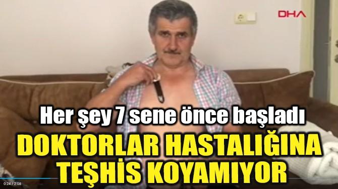 DOKTORLAR TEŞHİS KOYAMADI