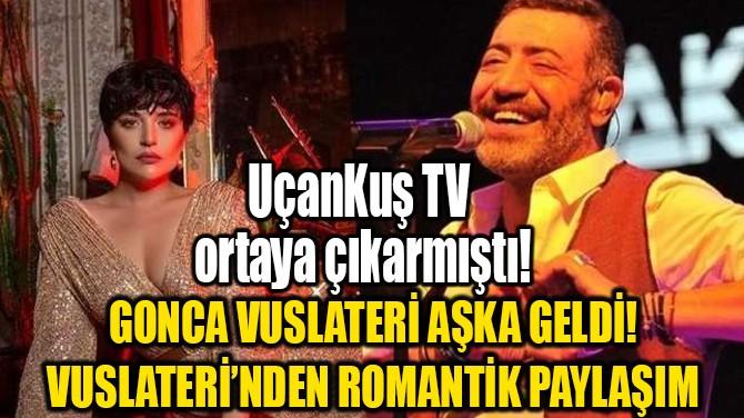 GONCA VUSLATERİ AŞKA GELDİ!