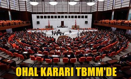 OHAL KARARI MECLİS'E SUNULDU
