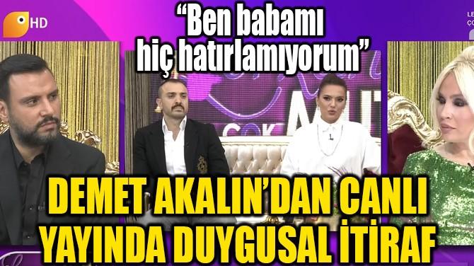 DEMET AKALIN CANLI YAYINDA 'BABA' ÖZLEMİNİ ANLATTI!