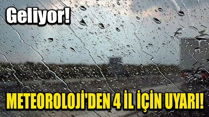 METEOROLOJİ'DEN 4 İL İÇİN UYARI! GELİYOR!