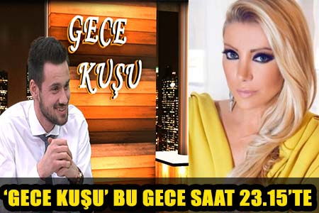 """""""GECE KUŞU""""NA BU GECE GÜLŞAH SARAÇOĞLU GELİYOR!"""