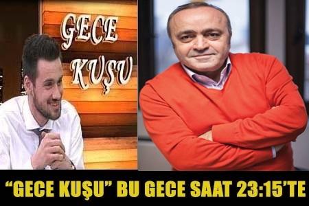 GECE KUŞU'NA GAZETECİ-YAZAR ALİ EYÜBOĞLU GELİYOR!..