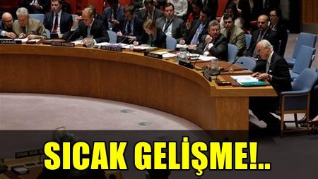 BİRLEŞMİŞ MİLLETLER GÜVENLİK KONSEYİ ACİL TOPLANDI!..