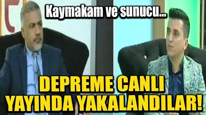 DEPREME CANLI YAYINDA YAKALANDILAR!