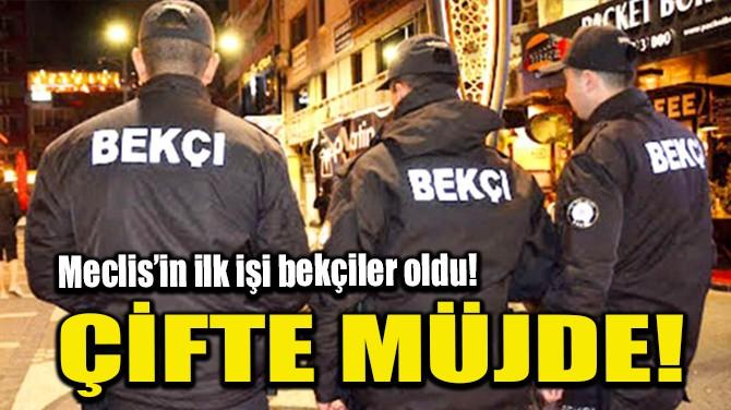 MECLİS'İN İLK İŞİ BEKÇİLER OLDU! ÇİFTE MÜJDE!
