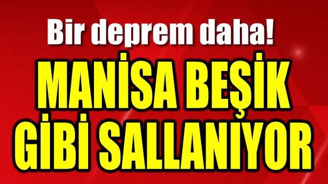 MANİSA BEŞİK GİBİ SALLANIYOR