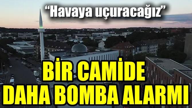 BİR CAMİDE DAHA BOMBA ALARMI