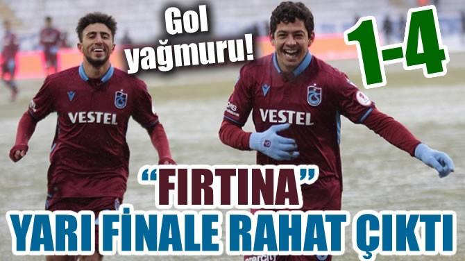 """""""FIRTINA"""" YARI FİNALE RAHAT ÇIKTI"""