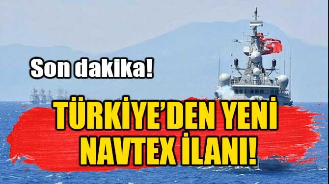 TÜRKİYE'DEN YENİ NAVTEX İLANI!